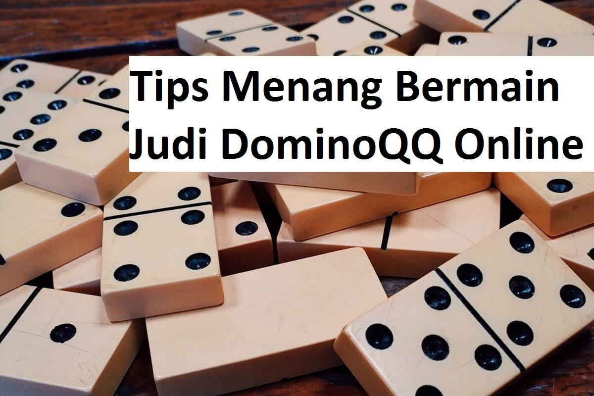Tips Menang Bermain Judi DominoQQ Online